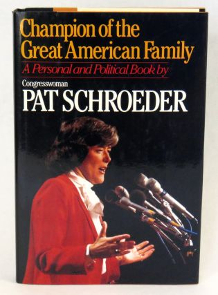 Champion Of The Great American Family. Pat Schroeder