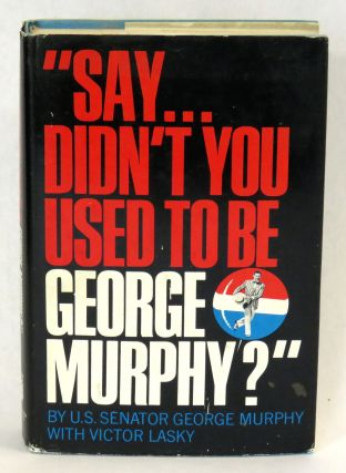 """Say...Didn't You Used To Be George Murphy?"" George Murphy"