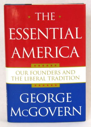 The Essential America; Our Founders And The Liberal Tradition. George McGovern