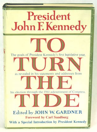 To Turn The Tide; The goals of President Kennedy's first legislative year, as revealed in his statements and addresses from his election through the 1961 adjournment of Congress. John F. Kennedy.