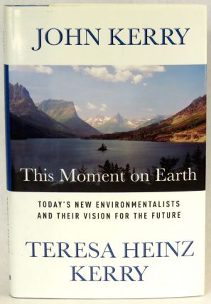 This Moment On Earth; Today's New Environmentalists and Their Vision for the Future. John Kerry,...