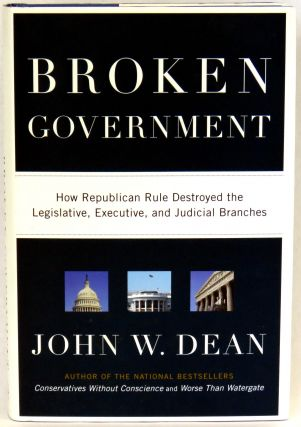 Broken Government; How Republican Rule Destroyed the Legislative, Executive, and Judicial...
