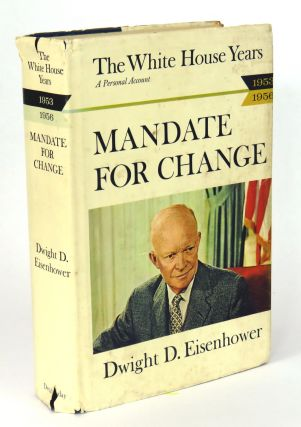 The White House Years 1953 - 1956; Mandate for Change. Dwight D. Eisenhower