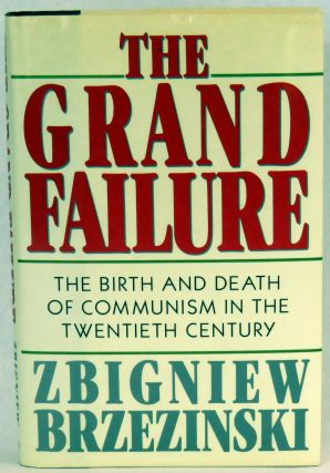 The Grand Failure; The Birth and Death of Communism in the Twentieth Century. Zbigniew Brzezinski