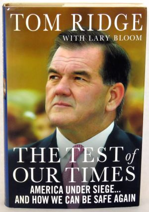 The Test of Our Times; America Under Siege...and How We Can Be Safe Again. Tom Ridge