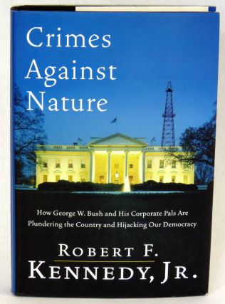 Crimes Against Nature; How George W. bush and His Corporate Pals Are Plundering the Country and...