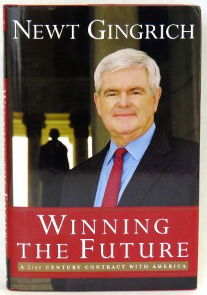 Winning The Future; A 21st Century Contract with America. Newt Gingrich