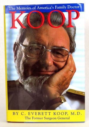 Koop; The Memoirs of America's Family Doctor. C. Everett Koop, M. D