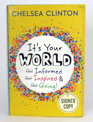 It's Your World; Get Informed, Get Inspired & Get Going! Chelsea Clinton