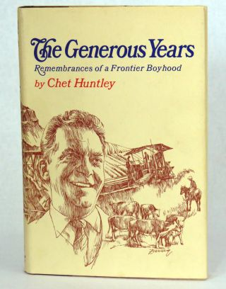 The Generous Years; Remembrances of a Frontier Boyhood. Chet Huntley