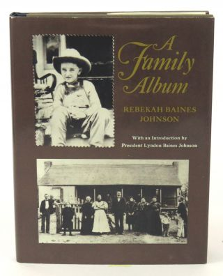 A Family Album; With an Introduction by President Lyndon Baines Johnson. Rebekah Baines Johnson
