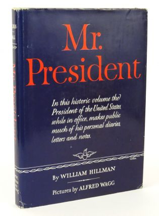 Mr. President; The First Publication From The Personal Diaries, Private Letters and Revealing...