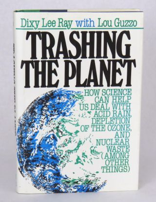 Trashing The Planet; How Science Can Help Us Deal With Acid Rain, Depletion of the Ozone, and...