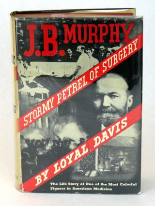 J. B. Murphy; Stormy Petrel of Surgery. Loyal Davis