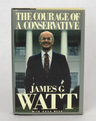 The Courage Of A Conservative. James G. Watt, Doug Wead