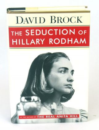 The Seduction of Hillary Rodham. David Brock