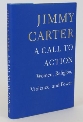 A Call To Action; Women, Religion, Violence, and Power. Jimmy Carter.