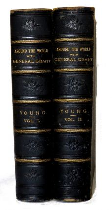 Around The World With General Grant; A Narrative of the Visit of General U. S. Grant,...