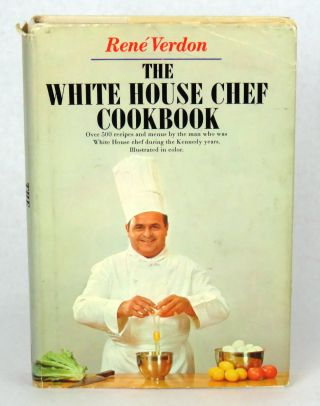 The White House Chef Cookbook; Over 500 Recipes and Menus by the Man Who Was White House Chef During the Kennedy Years. René Verdon.