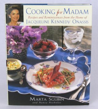 Cooking for Madam; Recipes and Reminiscences from the Home of Jacqueline Kennedy Onassis. Marta...