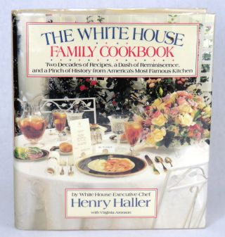 The White House Family Cookbook; Two Decades of Recipes, a Dash of Reminiscence, and a Pinch of History from America's Most Famous Kitchen. Henry Haller, Virginia Aronson.