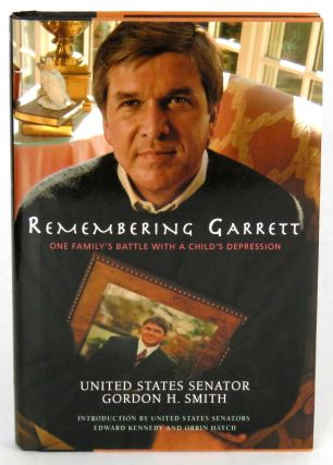 Remembering Garrett; One Family's Battle with a Child's Depression. Gordon H. Smith
