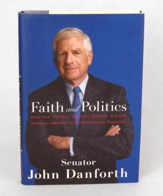 "Faith and Politics; How the ""Moral Values"" Debate Divides America and How to Move Forward..."
