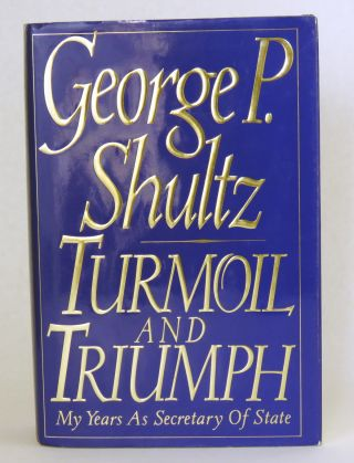Turmoil and Triumph; My Years as Secretary of State. George Shultz.