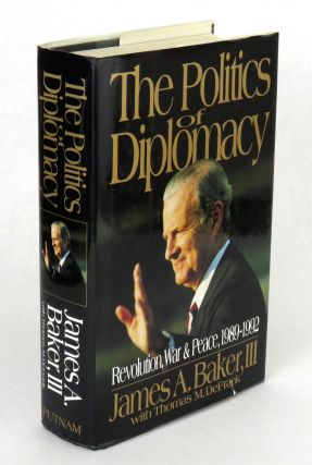 The Politics of Diplomacy; Revolution, War and Peace. Baker A. III James, Thomas M. Defrank.