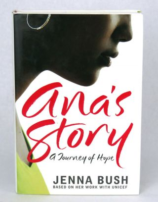 Ana's Story; A Journey of Hope. Jenna Bush