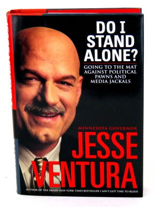 Do I Stand Alone; Going to the Mat Against Political Pawns and Media Jackals. Jesse Ventura.