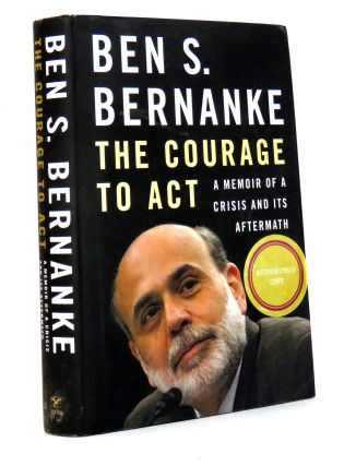 The Courage To Act; A Memoir of a Crisis and Its Aftermath. Ben S. Bernanke