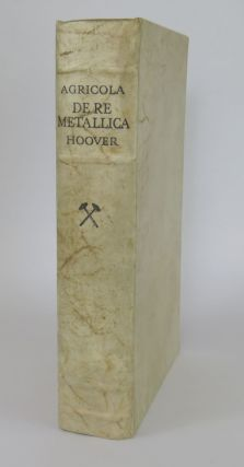 Agricola De Re Metallica; Translated from the First Latin Edition 1556