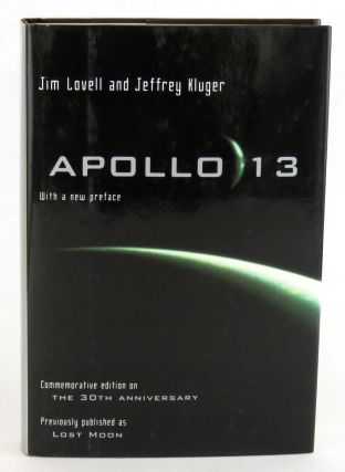 Apollo 13; Commemorative edition on The 30th Anniversary / Previously published as Lost Moon. Jim Lovell, Jeffrey Kluger.