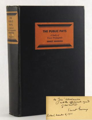 The Public Pays; A Study of Power Propaganda. Ernest Gruening