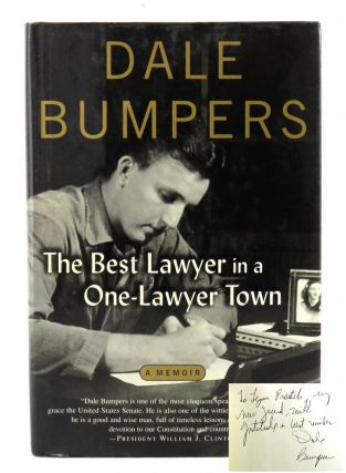 The Best Lawyer In A One-Lawyer Town; A Memoir. Dale Bumpers