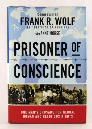Prisoner of Conscience; One Man's Crusade for Global Human and Religious Rights. Frank R. Wolf,...
