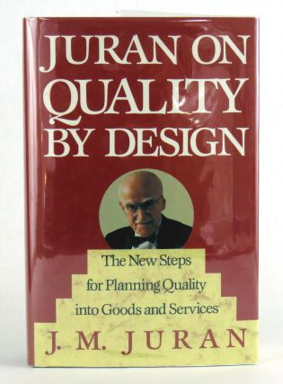 Juran On Quality By Design; The New Steps for Planning Quality into Goods and Services. J. M. Juran.