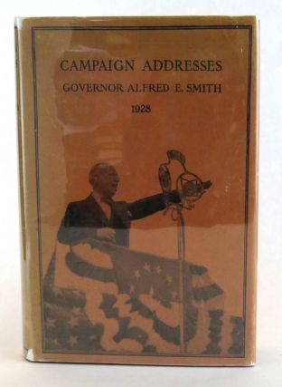 Campaign Addresses of Governor Alfred E. Smith; Democratic Candidate for President 1928. Alfred E. Smith.