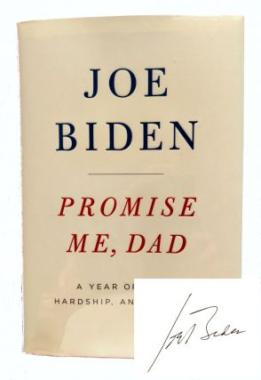 Promise Me,Dad; A Year of Hope, Hardship and Purpose. Joe Biden