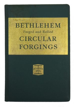 Bethlehem Forged and Rolled Circular Forgings; Handbook 362