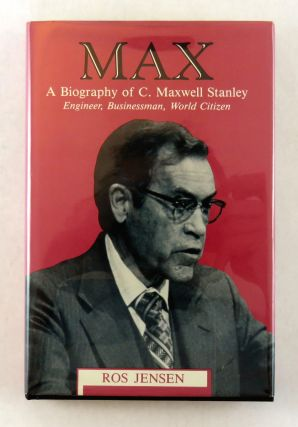 Max; A Biography of C. Maxwell Stanley. Ros Jensen